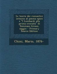 """Le teorie dei romantici intorno al poema epico e """"I Lombardi alla prima crociata"""" di Tommaso Grossi, saggio - Primary Source Edition"""