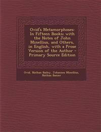 Ovid's Metamorphoses: In Fifteen Books; With the Notes of John Minellius, and Others, in English, with a Prose Version of the Author - Prima