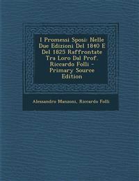 I Promessi Sposi: Nelle Due Edizioni del 1840 E del 1825 Raffrontate Tra Loro Dal Prof. Riccardo Folli