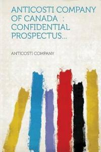 Anticosti Company of Canada: Confidential Prospectus...