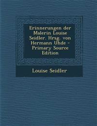 Erinnerungen der Malerin Louise Seidler. Hrsg. von Hermann Uhde