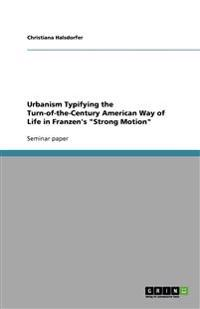 Urbanism Typifying the Turn-Of-The-Century American Way of Life in Franzen's Strong Motion