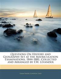 Questions On History and Geography Set at the Matriculation Examinations, 1844-1881. Collected and Arranged by F.W. Levander