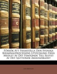 Försök Att Framställa Den Svenska Kriminalprocessens Utveckling Från Medlet Af Det Femtonde Till Slutet Af Det Sjuttonde Århundradet