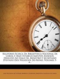 Relatorio Ácerca Da Bibliotheca Nacional De Lisboa: E Mais Estabelecimentos Annexos, Dirigido Ao Exm.o Sr. Ministro E Secretario D'estado Dos Negocios