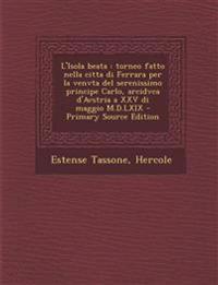 L'Isola beata : torneo fatto nella citta di Ferrara per la venvta del serenissimo principe Carlo, arcidvca d'Avstria a XXV di maggio M.D.LXIX - Primar