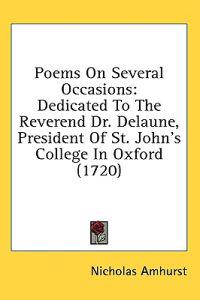 Poems On Several Occasions: Dedicated To The Reverend Dr. Delaune, President Of St. John's College In Oxford (1720)
