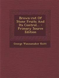 Brown-Rot of Stone Fruits and Its Control... - Primary Source Edition
