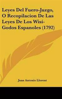 Leyes Del Fuero-Juzgo, O Recopilacion De Las Leyes De Los Wisi-Godos Espanoles (1792)