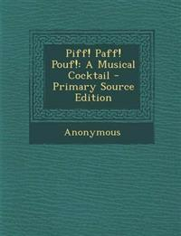 Piff! Paff! Pouf!: A Musical Cocktail - Primary Source Edition