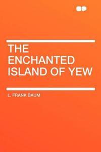 The Enchanted Island of Yew