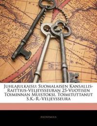 Juhlajulkaisu: Suomalaisen Kansallis-Raittius-Veljeysseuran 25-Vuotisen Toiminnan Muistoksi, Toimituttanut S.K.-R.-Veljeysseura