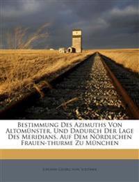 Bestimmung Des Azimuths Von Altomünster, Und Dadurch Der Lage Des Meridians, Auf Dem Nördlichen Frauen-thurme Zu München