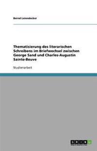 Thematisierung Des Literarischen Schreibens Im Briefwechsel Zwischen George Sand Und Charles-Augustin Sainte-Beuve