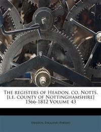 The registers of Headon, co. Notts. [i.e. county of Nottinghamshire] 1566-1812 Volume 43