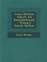 Leone Battista Alberti Als Kunstphilosoph - Primary Source Edition