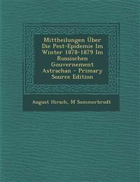 Mittheilungen Über Die Pest-Epidemie Im Winter 1878-1879 Im Russischen Gouvernement Astrachan - Primary Source Edition