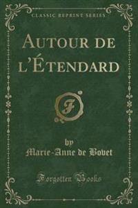 Autour de L'Etendard (Classic Reprint)