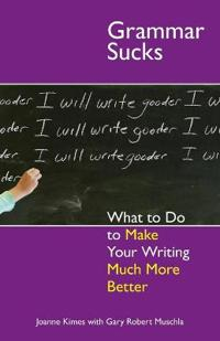 Grammar Sucks: What to Do to Make Your Writing Much More Better
