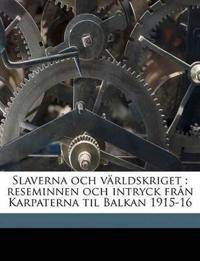Slaverna och världskriget : reseminnen och intryck från Karpaterna til Balkan 1915-16