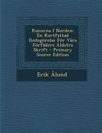 Runorna I Norden: En Kortfattad Redogörelse För Våra Förfäders Äldstra Skrift - Primary Source Edition