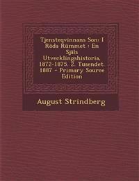Tjensteqvinnans Son: I Roda Rummet: En Sjals Utvecklingshistoria, 1872-1875. 2. Tusendet. 1887 - Primary Source Edition
