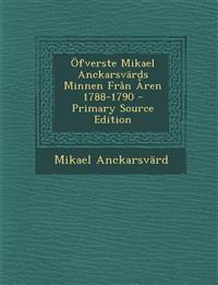 Ofverste Mikael Anckarsvards Minnen Fran Aren 1788-1790 - Primary Source Edition