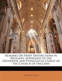 Remarks On Party Distinctions in Religion; Addressed to the Orthodox and Evangelical Clergy of the Church of England