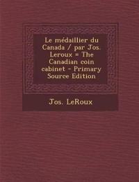 Le médaillier du Canada / par Jos. Leroux = The Canadian coin cabinet