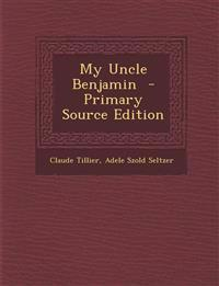 My Uncle Benjamin - Primary Source Edition