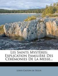 Les Saints Mystères: Explication Familière Des Cérémonies De La Messe...