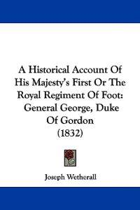 A Historical Account of His Majesty's First or the Royal Regiment of Foot