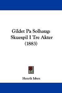 Gildet Pa Solhaug - Henrik Isben | Ridgeroadrun.org