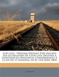 Etat-civil : Prénoms Pouvant Être Inscrits Sur Les Registres De L'état-civil Destinés À Constater Les Naissances, Conformément À La Loi Du 11 Germinal