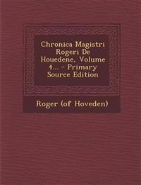 Chronica Magistri Rogeri De Houedene, Volume 4...
