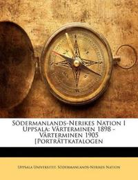 Södermanlands-Nerikes Nation I Uppsala: Vårterminen 1898 - Vårterminen 1905 [Porträttkatalogen