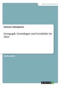Geragogik. Grundlagen und Lernfelder im Alter