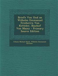 Briefe Von Und an Wilhelm Emmanuel Freiherrn Von Ketteler, Bischof Von Mainz