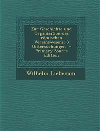 Zur Geschichte und Organisation des römischen Vereinswesens; 3 Untersuchungen