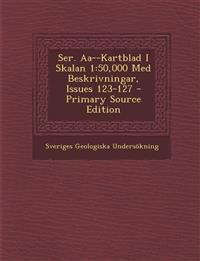 Ser. AA--Kartblad I Skalan 1: 50,000 Med Beskrivningar, Issues 123-127