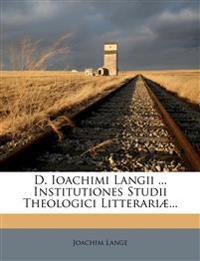 D. Ioachimi Langii ... Institutiones Studii Theologici Litterariæ...