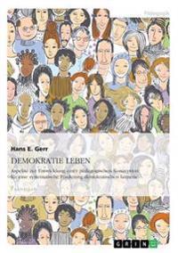 DEMOKRATIE LEBEN. Aspekte zur Entwicklung einer pädagogischen Konzeption zur systematischen Förderung demokratischen Lernens