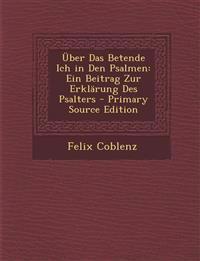 Uber Das Betende Ich in Den Psalmen: Ein Beitrag Zur Erklarung Des Psalters - Primary Source Edition