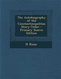 The Autobiography of the Constantinopolitan Story-Teller - Primary Source Edition