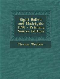 Eight Ballets and Madrigals: 1598 - Primary Source Edition