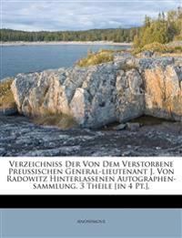 Verzeichniss Der Von Dem Verstorbene Preussischen General-lieutenant J. Von Radowitz Hinterlassenen Autographen-sammlung. 3 Theile [in 4 Pt.].