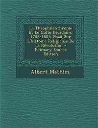 La Théophilanthropie Et Le Culte Décadaire, 1796-1801: Essai Sur L'histoire Religieuse De La Révolution