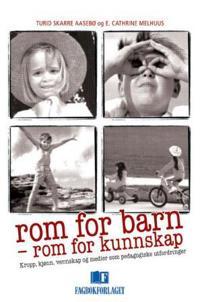 Rom for barn - rom for kunnskap - Turid Skarre Aasebø, E. Cathrine Melhuus | Inprintwriters.org
