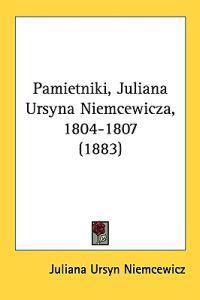 Pamietniki, Juliana Ursyna Niemcewicza, 1804-1807