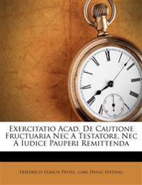 Exercitatio Acad. De Cautione Fructuaria Nec A Testatore, Nec A Iudice Pauperi Remittenda